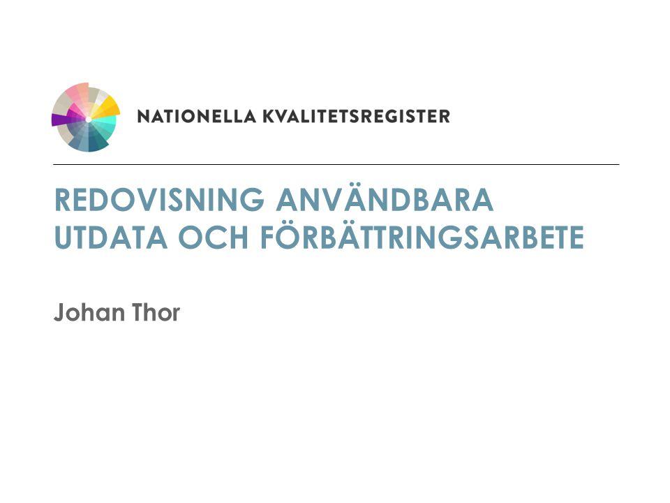 REDOVISNING ANVÄNDBARA UTDATA OCH FÖRBÄTTRINGSARBETE Johan Thor