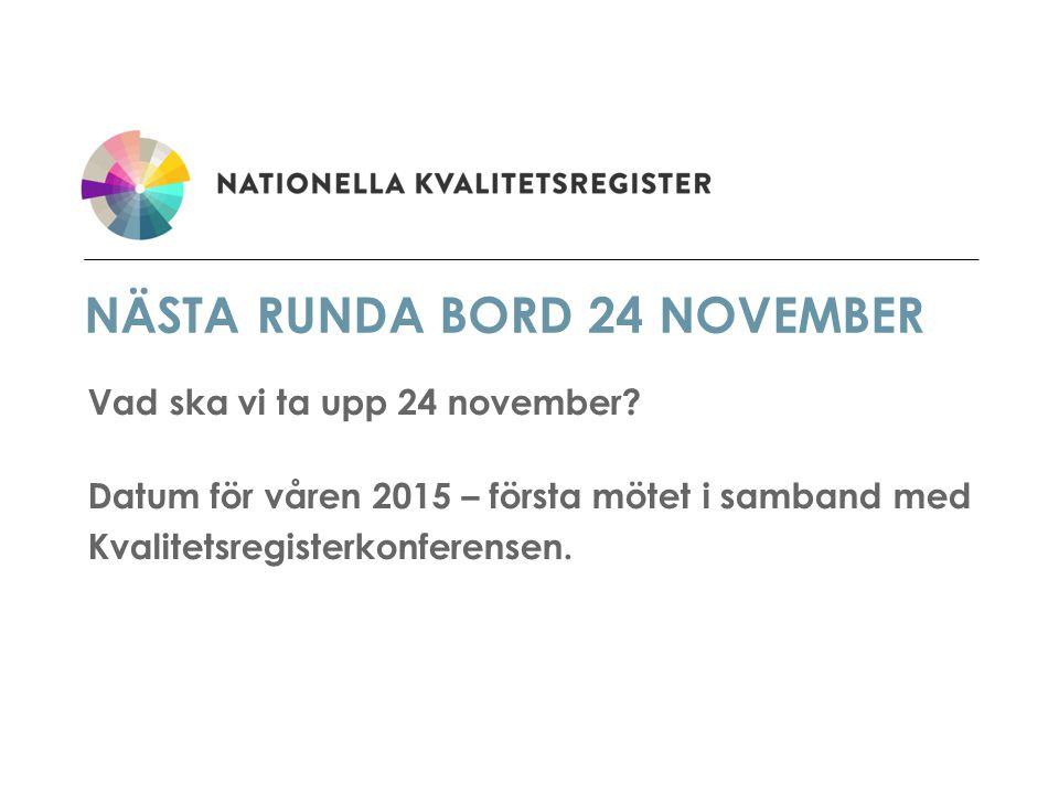 NÄSTA RUNDA BORD 24 NOVEMBER Vad ska vi ta upp 24 november? Datum för våren 2015 – första mötet i samband med Kvalitetsregisterkonferensen.