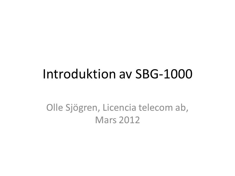 Introduktion av SBG-1000 Olle Sjögren, Licencia telecom ab, Mars 2012