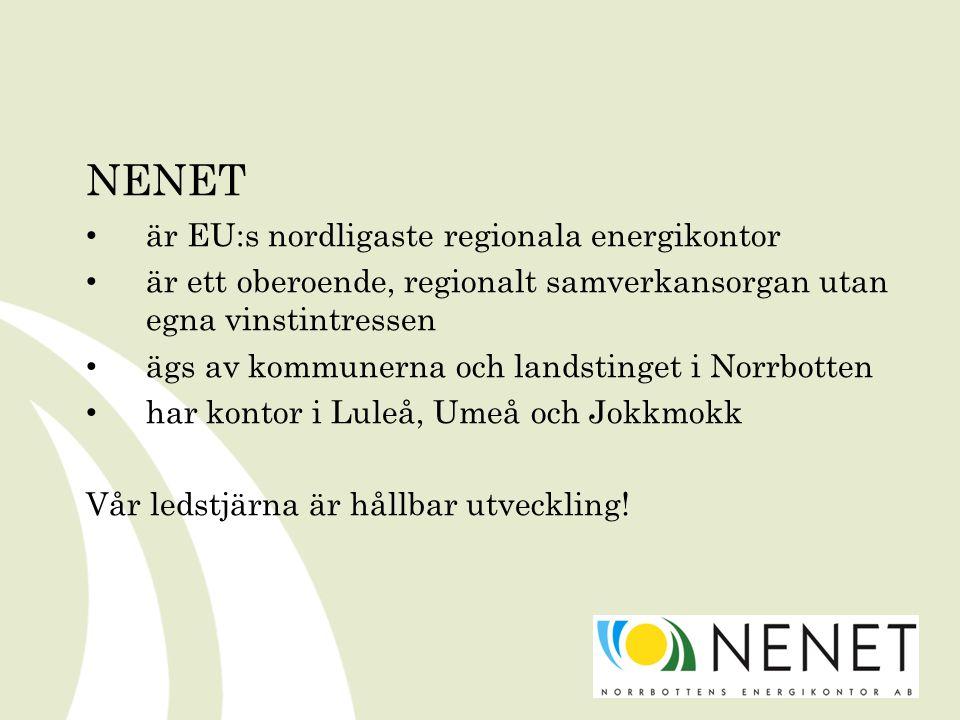 NENET är EU:s nordligaste regionala energikontor är ett oberoende, regionalt samverkansorgan utan egna vinstintressen ägs av kommunerna och landstinget i Norrbotten har kontor i Luleå, Umeå och Jokkmokk Vår ledstjärna är hållbar utveckling!