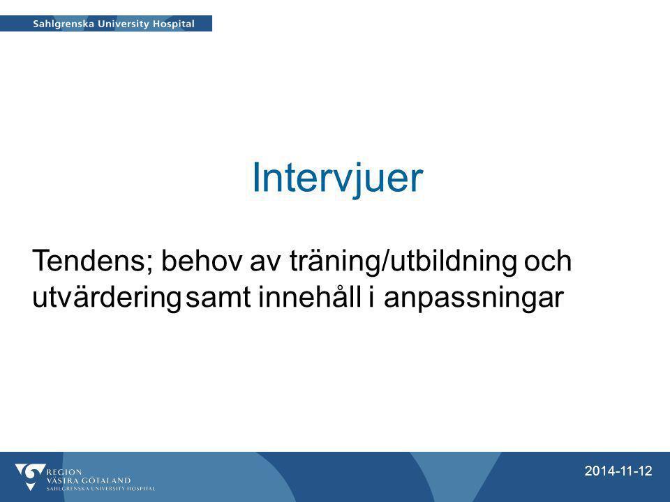 Intervjuer 2014-11-12 Tendens; behov av träning/utbildning och utvärdering samt innehåll i anpassningar