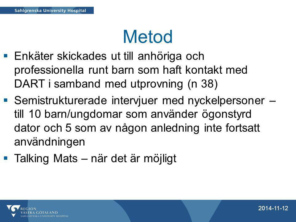Metod  Enkäter skickades ut till anhöriga och professionella runt barn som haft kontakt med DART i samband med utprovning (n 38)  Semistrukturerade