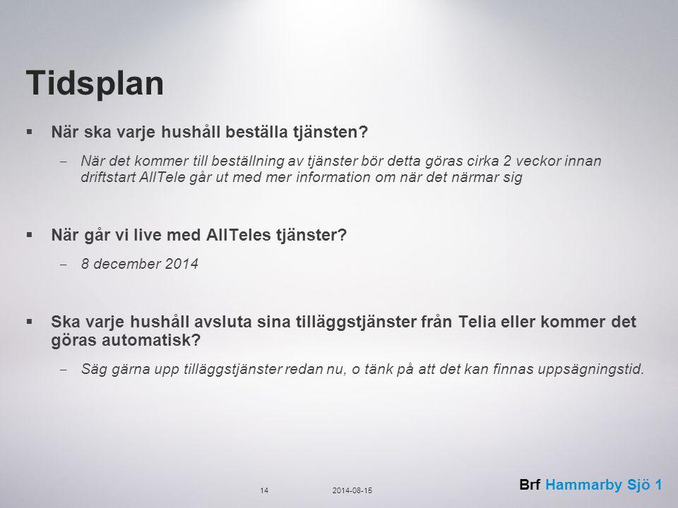 Brf Hammarby Sjö 1 Tidsplan  När ska varje hushåll beställa tjänsten.