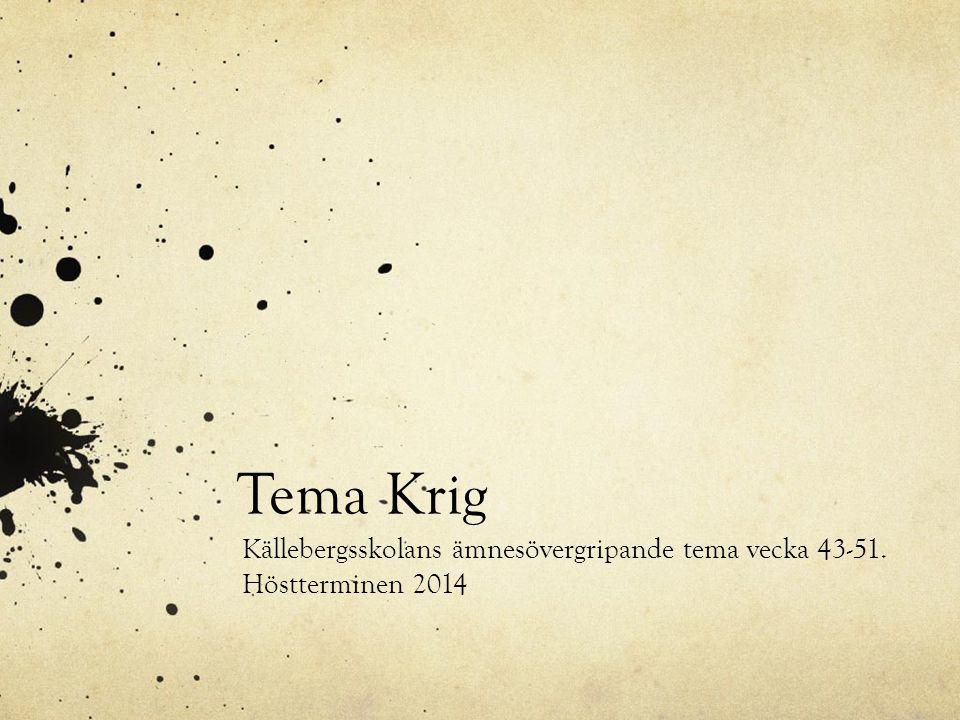 Tema Krig Källebergsskolans ämnesövergripande tema vecka 43-51. Höstterminen 2014