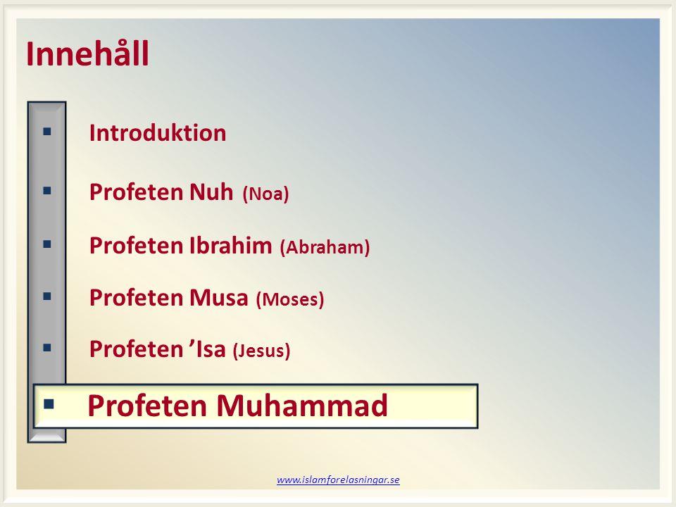 www.islamforelasningar.se Innehåll  Introduktion  Profeten Nuh (Noa)  Profeten Ibrahim (Abraham)  Profeten Musa (Moses)  Profeten 'Isa (Jesus)  Profeten Muhammad