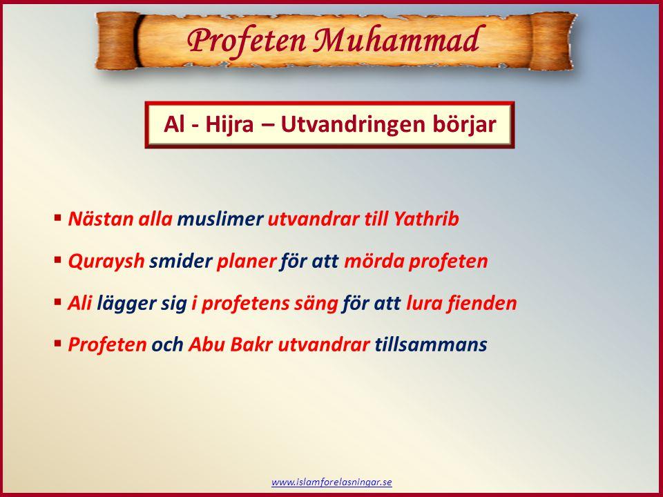 Al - Hijra – Utvandringen börjar Profeten Muhammad  Nästan alla muslimer utvandrar till Yathrib  Quraysh smider planer för att mörda profeten  Ali lägger sig i profetens säng för att lura fienden  Profeten och Abu Bakr utvandrar tillsammans