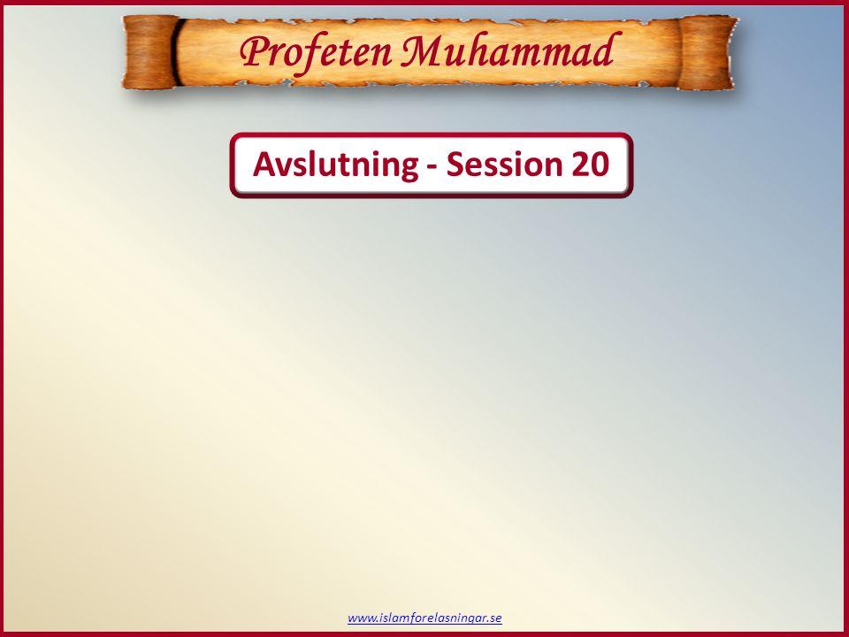 Avslutning - Session 20 www.islamforelasningar.se Profeten Muhammad