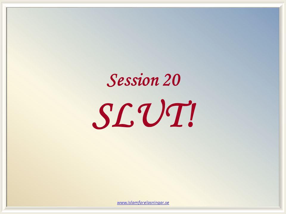 Session 20 SLUT! www.islamforelasningar.se