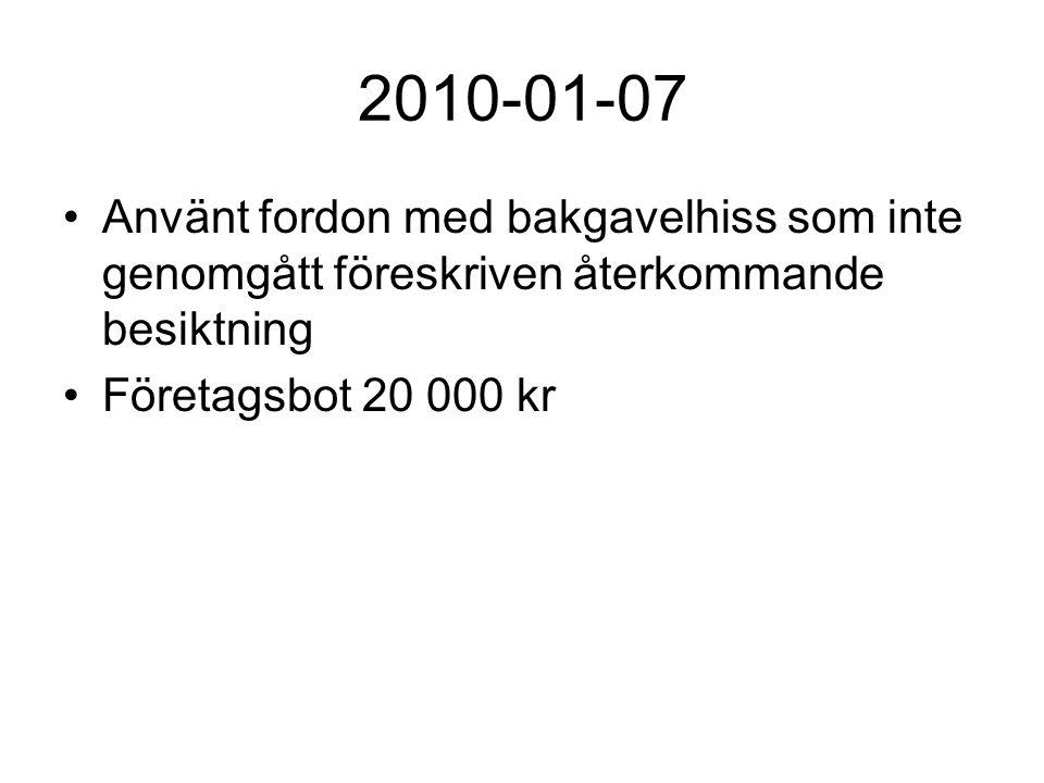 2010-01-07 Använt fordon med bakgavelhiss som inte genomgått föreskriven återkommande besiktning Företagsbot 20 000 kr