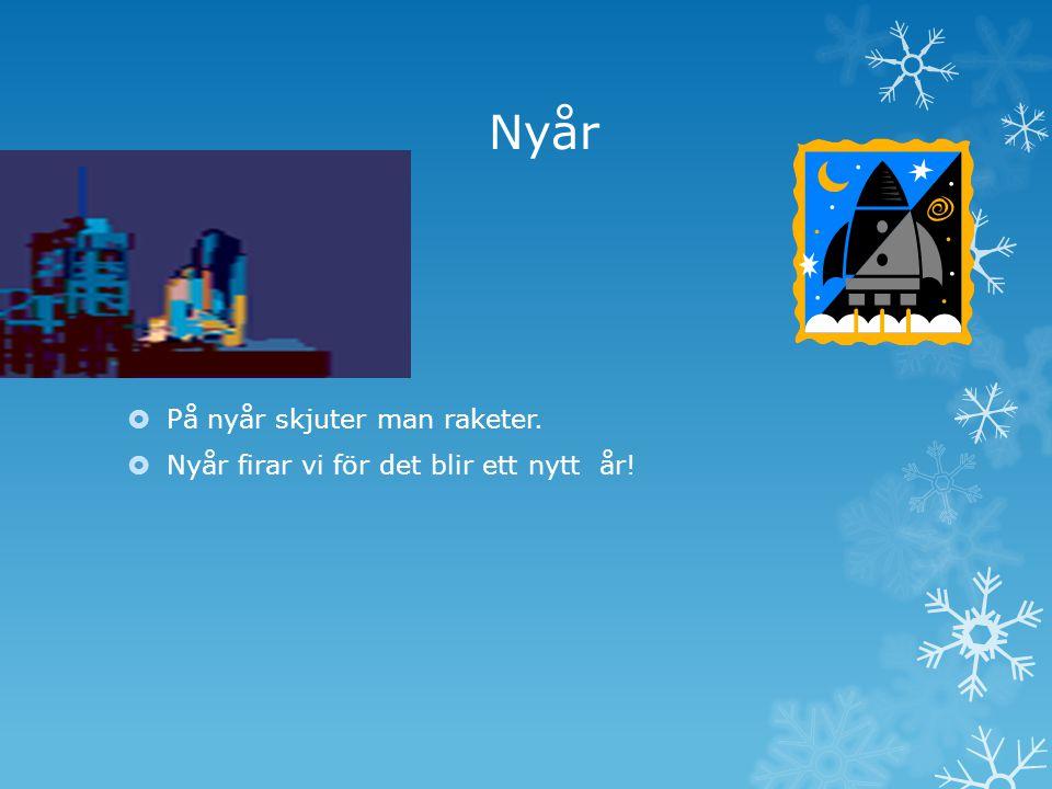 Nyår  På nyår skjuter man raketer.  Nyår firar vi för det blir ett nytt år!