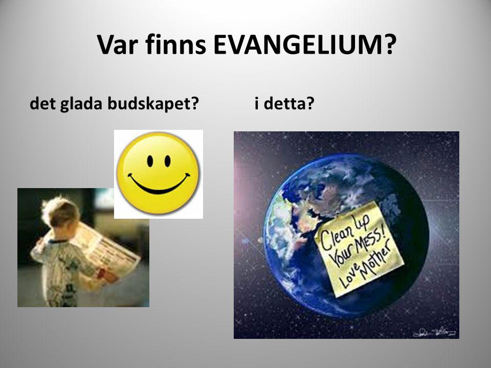 Var finns EVANGELIUM? det glada budskapet?i detta?