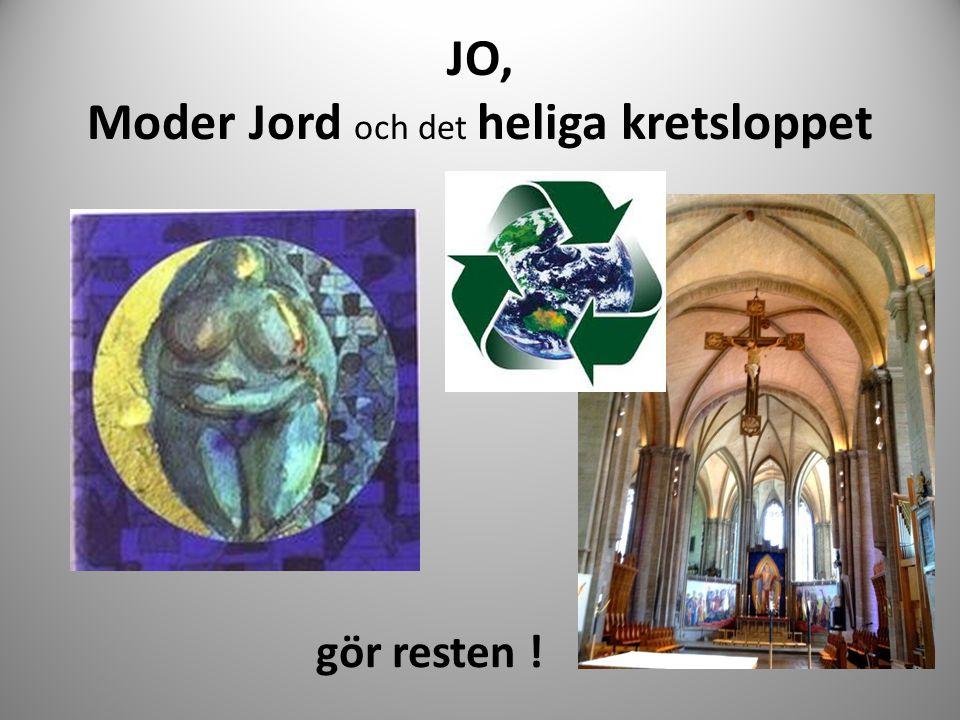 JO, Moder Jord och det heliga kretsloppet gör resten !