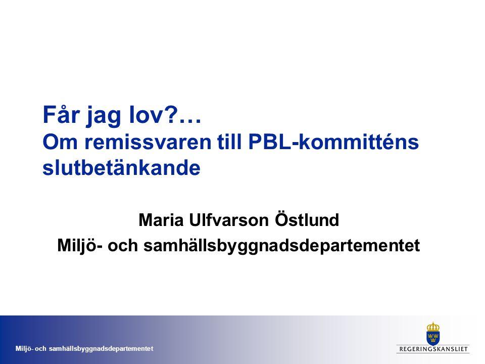 Miljö- och samhällsbyggnadsdepartementet Får jag lov?… Om remissvaren till PBL-kommitténs slutbetänkande Maria Ulfvarson Östlund Miljö- och samhällsby
