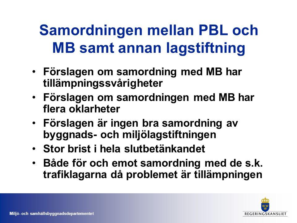 Miljö- och samhällsbyggnadsdepartementet Samordningen mellan PBL och MB samt annan lagstiftning Förslagen om samordning med MB har tillämpningssvårigh