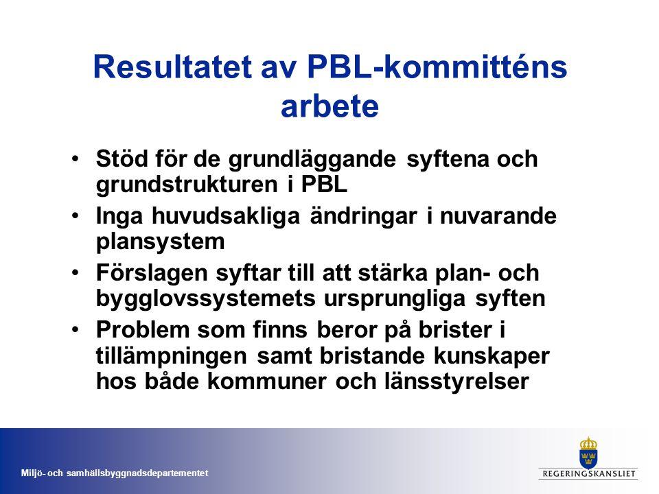 Miljö- och samhällsbyggnadsdepartementet Resultatet av PBL-kommitténs arbete Stöd för de grundläggande syftena och grundstrukturen i PBL Inga huvudsak