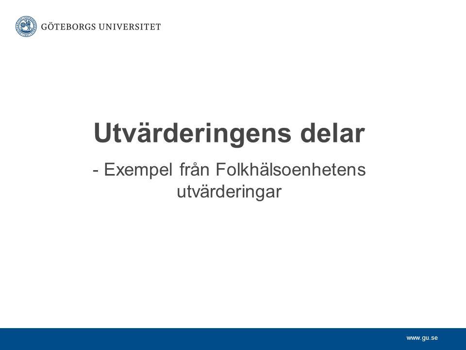 www.gu.se Utvärderingens delar - Exempel från Folkhälsoenhetens utvärderingar