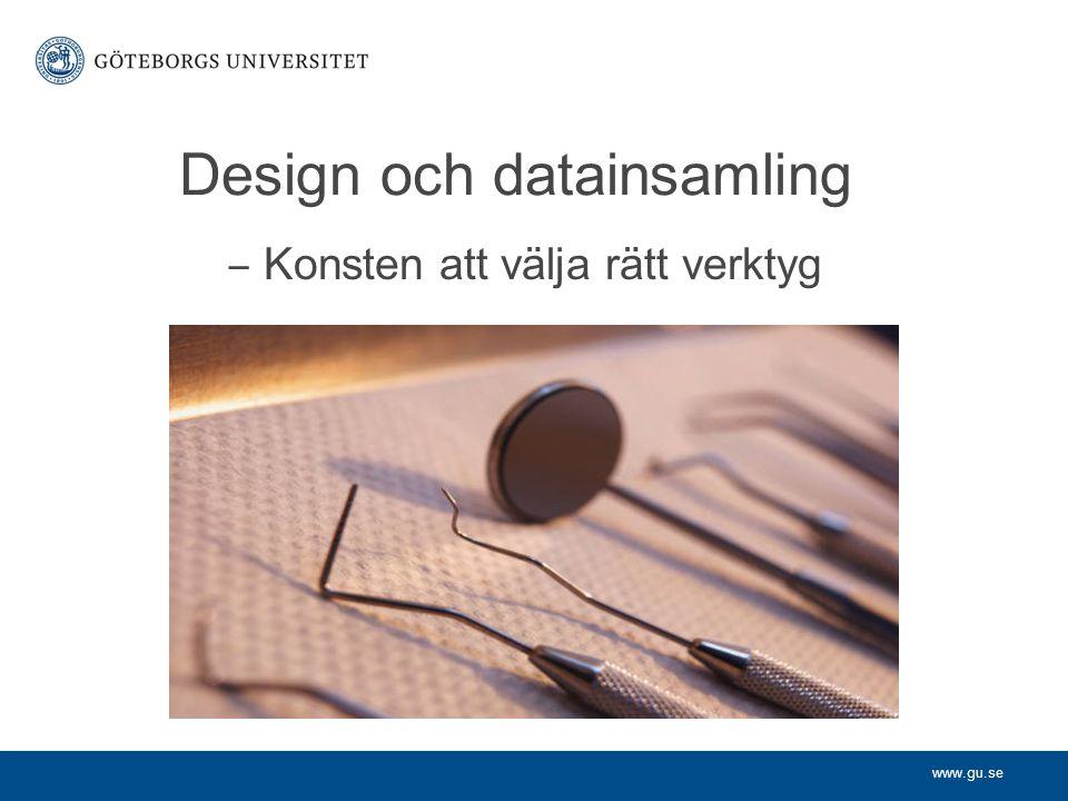 www.gu.se Design och datainsamling ‒ Konsten att välja rätt verktyg