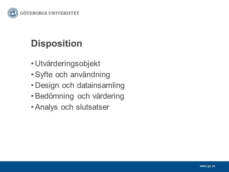 www.gu.se Disposition Utvärderingsobjekt Syfte och användning Design och datainsamling Bedömning och värdering Analys och slutsatser