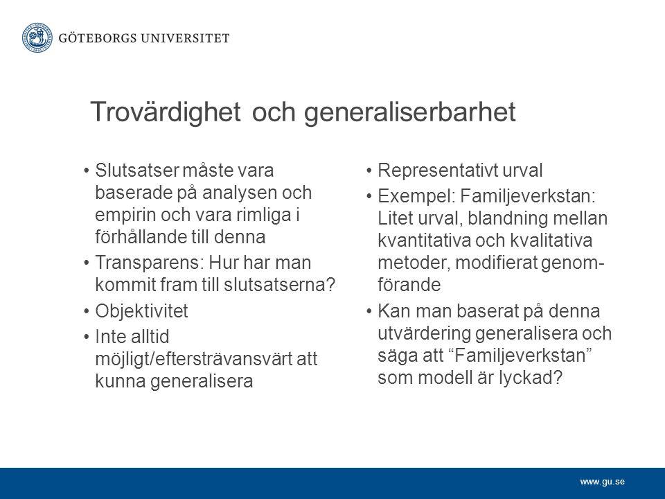 www.gu.se Trovärdighet och generaliserbarhet Slutsatser måste vara baserade på analysen och empirin och vara rimliga i förhållande till denna Transpar
