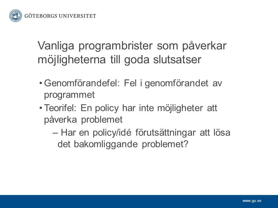 www.gu.se Vanliga programbrister som påverkar möjligheterna till goda slutsatser Genomförandefel: Fel i genomförandet av programmet Teorifel: En polic