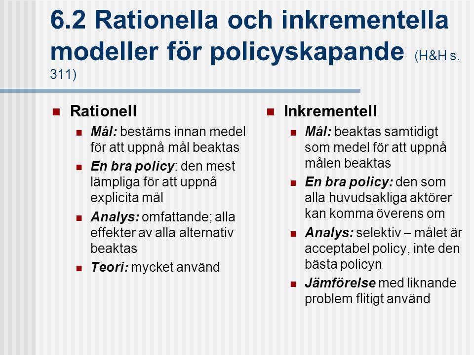 6.2 Rationella och inkrementella modeller för policyskapande (H&H s. 311) Rationell Mål: bestäms innan medel för att uppnå mål beaktas En bra policy: