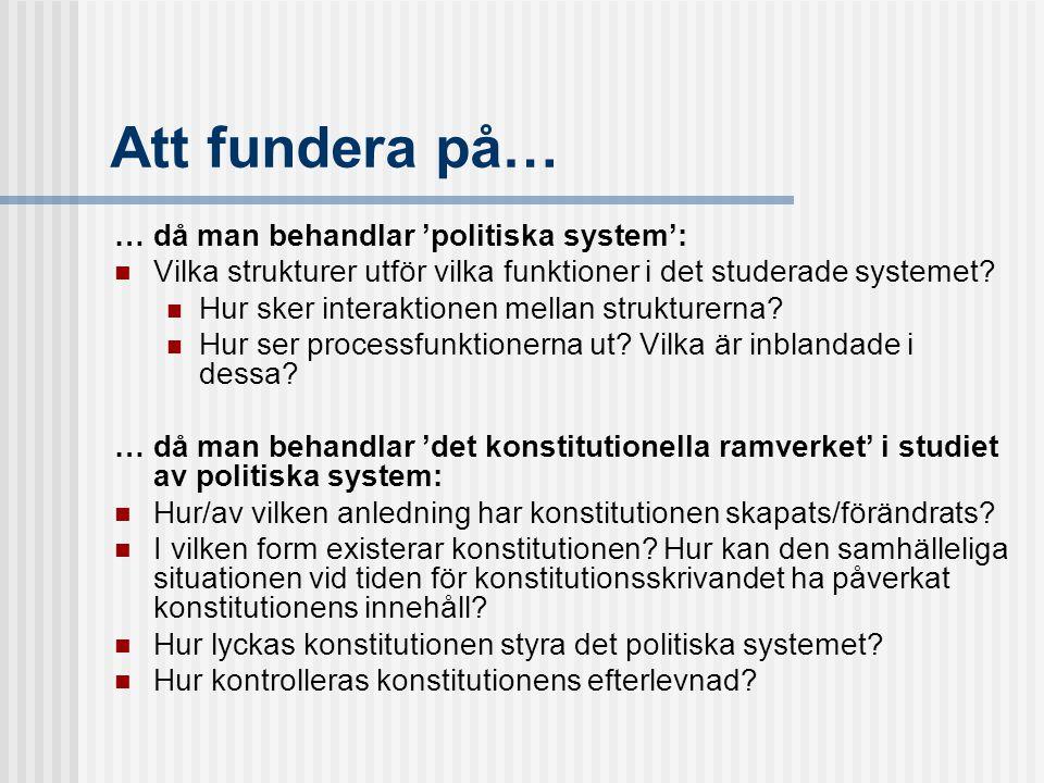 Att fundera på… … då man behandlar 'politiska system': Vilka strukturer utför vilka funktioner i det studerade systemet? Hur sker interaktionen mellan