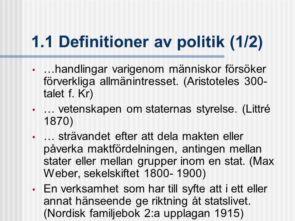 1.1 Definitioner av politik (1/2) …handlingar varigenom människor försöker förverkliga allmänintresset. (Aristoteles 300- talet f. Kr) … vetenskapen o