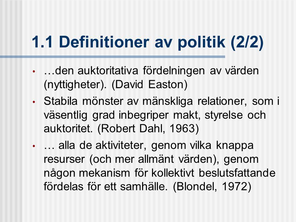 1.1 Definitioner av politik (2/2) …den auktoritativa fördelningen av värden (nyttigheter). (David Easton) Stabila mönster av mänskliga relationer, som