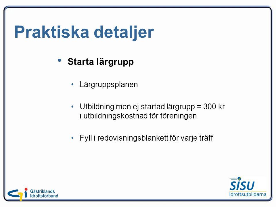 Praktiska detaljer Starta lärgrupp Lärgruppsplanen Utbildning men ej startad lärgrupp = 300 kr i utbildningskostnad för föreningen Fyll i redovisningsblankett för varje träff