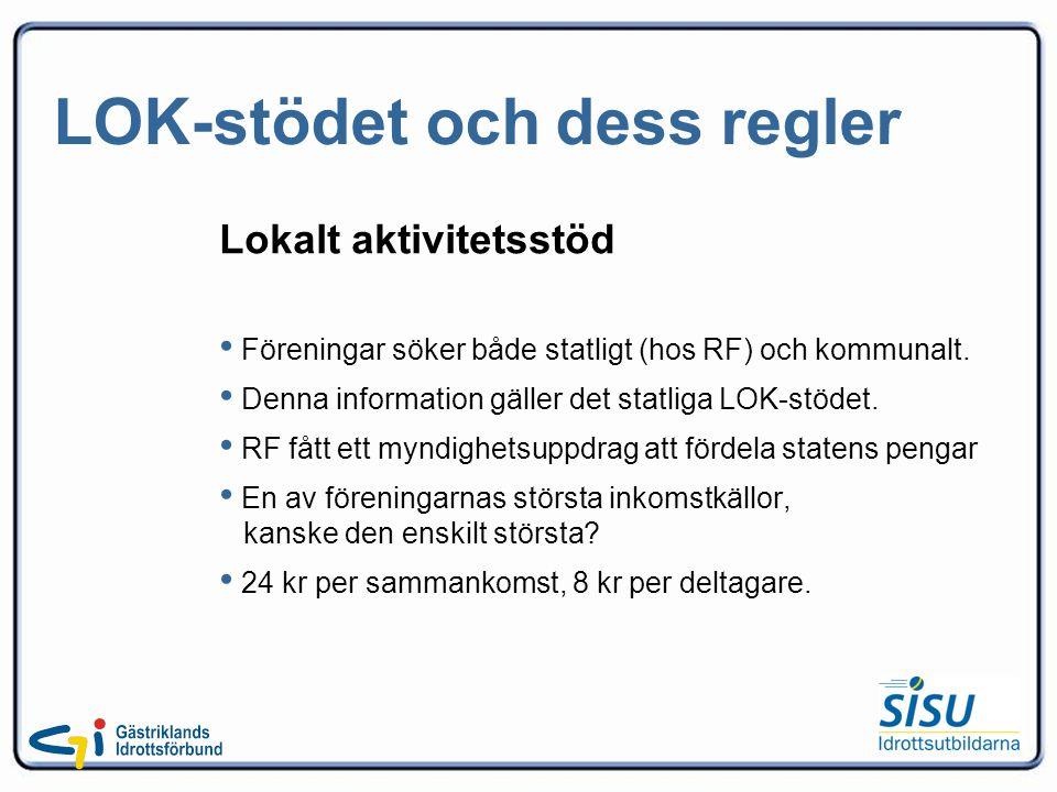 LOK-stödet och dess regler Lokalt aktivitetsstöd Föreningar söker både statligt (hos RF) och kommunalt.