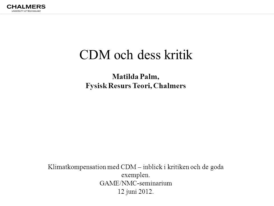 Chalmers University of Technology CDM och dess kritik Matilda Palm, Fysisk Resurs Teori, Chalmers Klimatkompensation med CDM – inblick i kritiken och