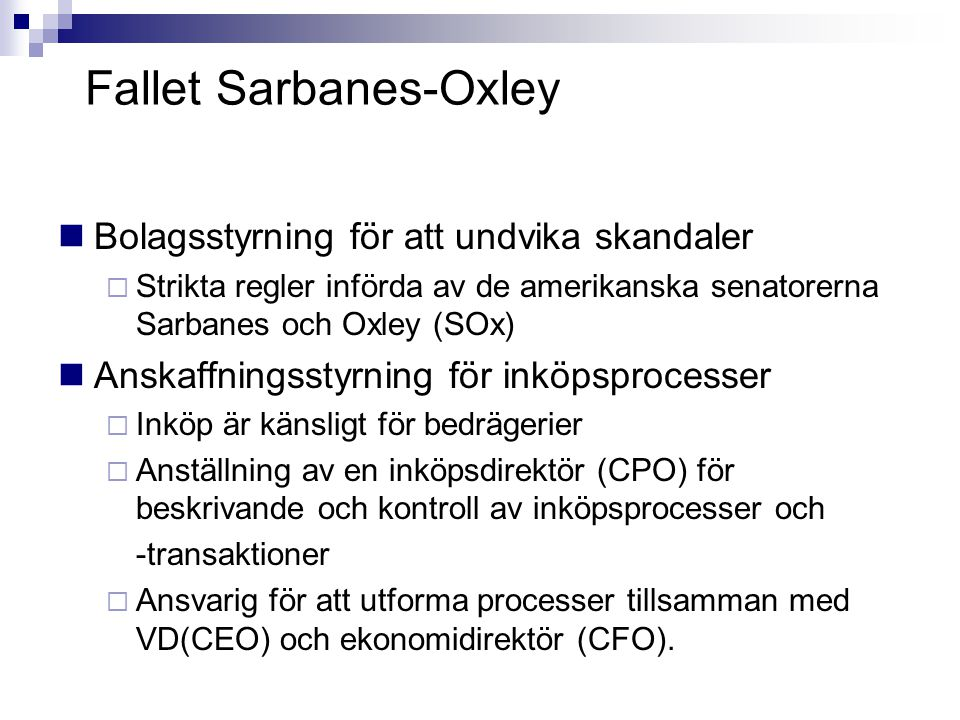 Fallet Sarbanes-Oxley Bolagsstyrning för att undvika skandaler  Strikta regler införda av de amerikanska senatorerna Sarbanes och Oxley (SOx) Anskaff
