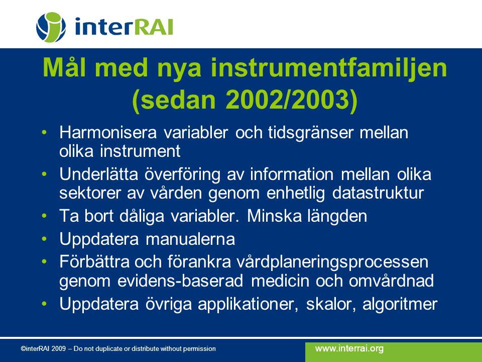 www.interrai.org ©interRAI 2009 – Do not duplicate or distribute without permission Mål med nya instrumentfamiljen (sedan 2002/2003) Harmonisera varia