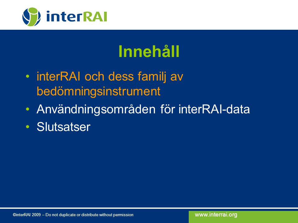 www.interrai.org ©interRAI 2009 – Do not duplicate or distribute without permission Vad är interRAI.