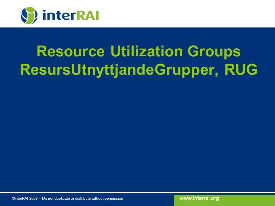 www.interrai.org ©interRAI 2009 – Do not duplicate or distribute without permission Resource Utilization Groups ResursUtnyttjandeGrupper, RUG