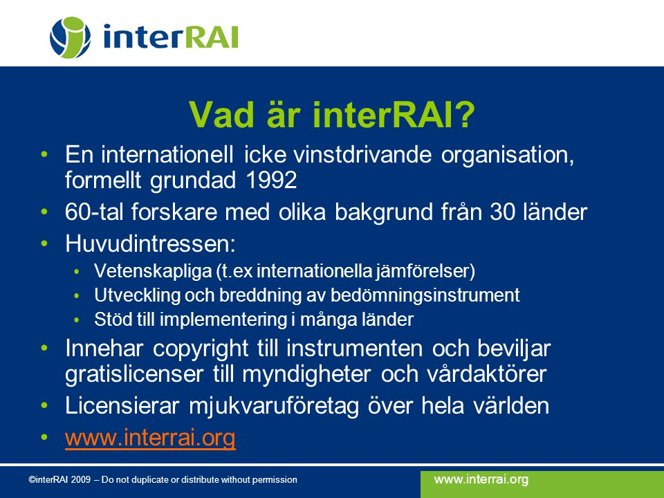 www.interrai.org ©interRAI 2009 – Do not duplicate or distribute without permission Vad är interRAI.