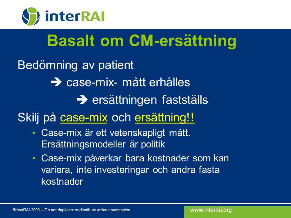 www.interrai.org ©interRAI 2009 – Do not duplicate or distribute without permission Basalt om CM-ersättning Bedömning av patient  case-mix- mått erhå