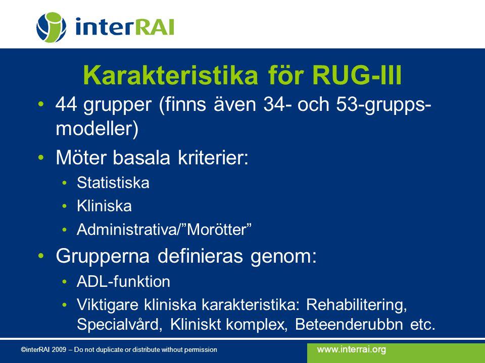 www.interrai.org ©interRAI 2009 – Do not duplicate or distribute without permission Karakteristika för RUG-III 44 grupper (finns även 34- och 53-grupp