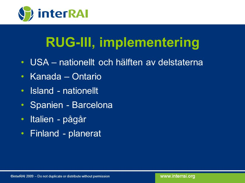 www.interrai.org ©interRAI 2009 – Do not duplicate or distribute without permission RUG-III, implementering USA – nationellt och hälften av delstatern