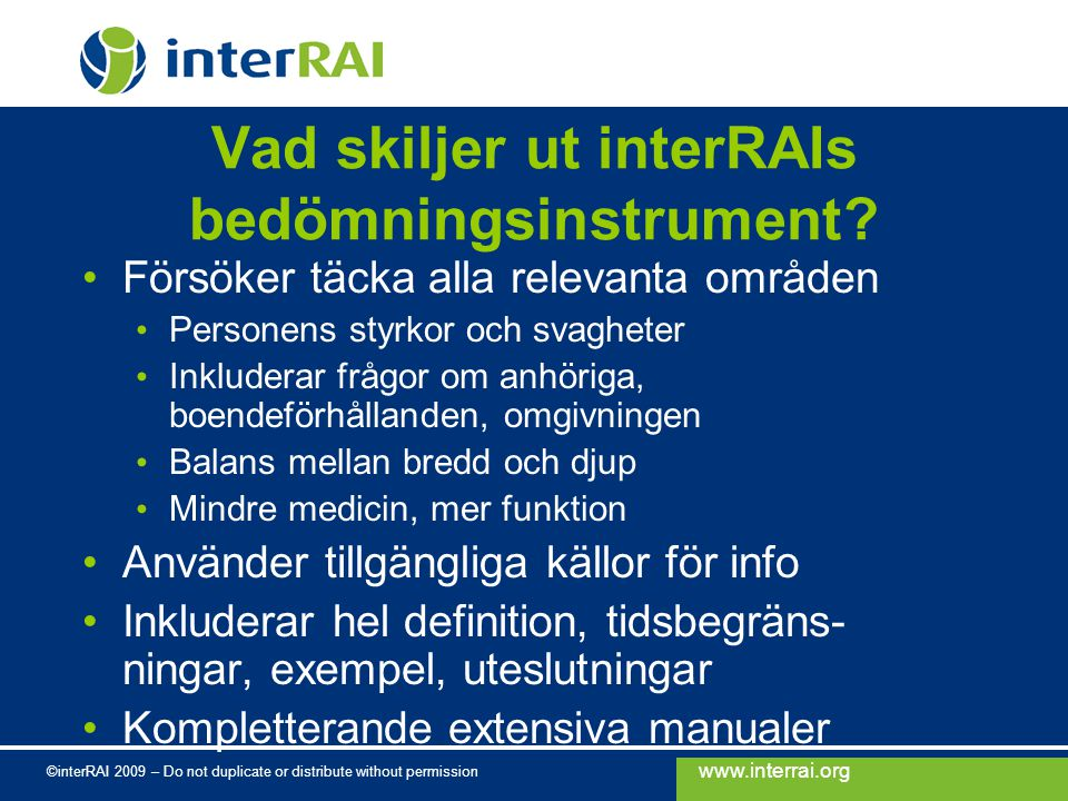 www.interrai.org ©interRAI 2009 – Do not duplicate or distribute without permission Vad skiljer ut interRAIs bedömningsinstrument.