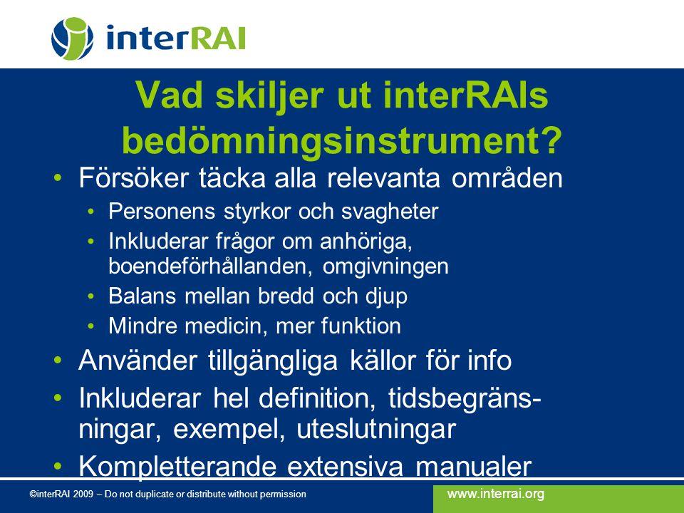 www.interrai.org ©interRAI 2009 – Do not duplicate or distribute without permission Innehåll interRAI och dess familj av bedömningsinstrument Användningsområden för interRAI-data Slutsatser