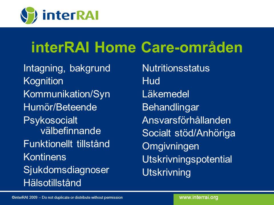 www.interrai.org ©interRAI 2009 – Do not duplicate or distribute without permission interRAI Home Care-områden Intagning, bakgrund Kognition Kommunika