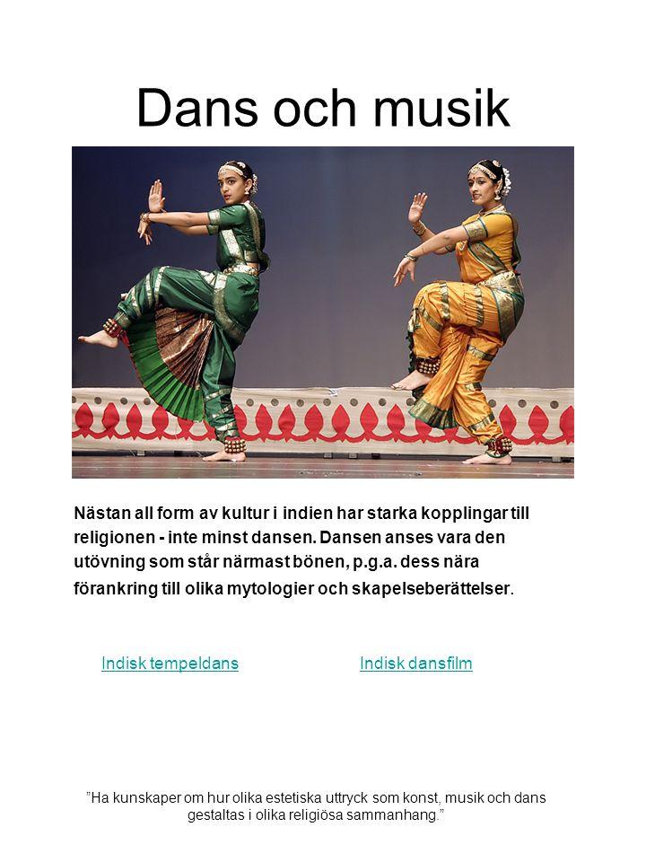 Dans och musik Nästan all form av kultur i indien har starka kopplingar till religionen - inte minst dansen. Dansen anses vara den utövning som står n