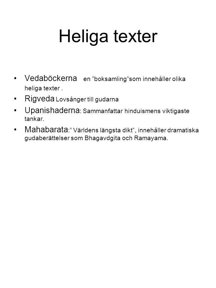 """Heliga texter Vedaböckerna en """"boksamling""""som innehåller olika heliga texter. Rigveda Lovsånger till gudarna Upanishaderna : Sammanfattar hinduismens"""