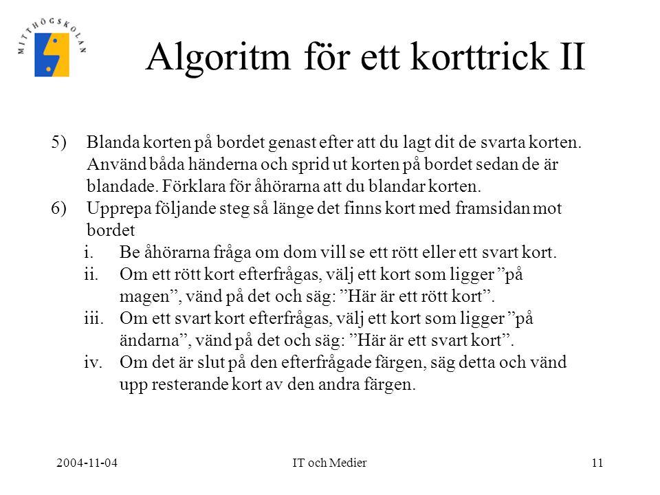 2004-11-04IT och Medier11 Algoritm för ett korttrick II 5)Blanda korten på bordet genast efter att du lagt dit de svarta korten. Använd båda händerna