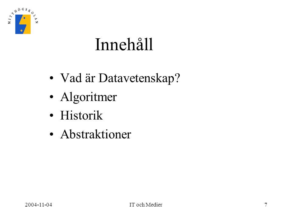 2004-11-04IT och Medier7 Innehåll Vad är Datavetenskap? Algoritmer Historik Abstraktioner