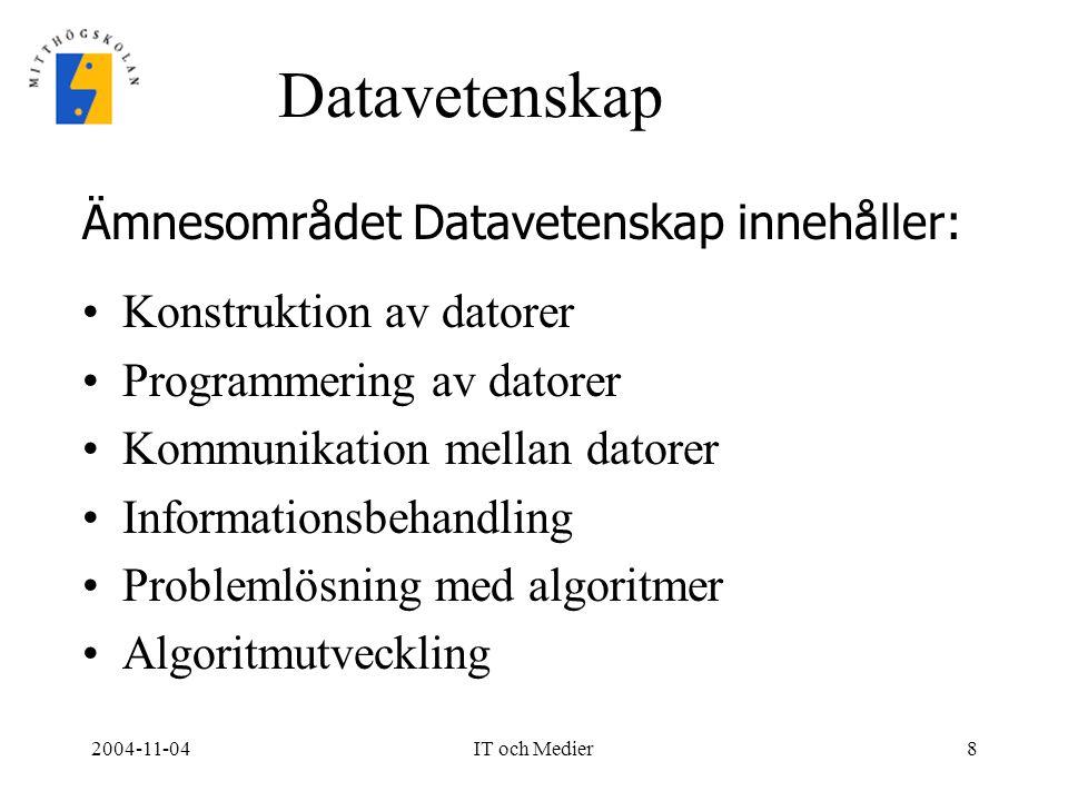 2004-11-04IT och Medier8 Datavetenskap Konstruktion av datorer Programmering av datorer Kommunikation mellan datorer Informationsbehandling Problemlös