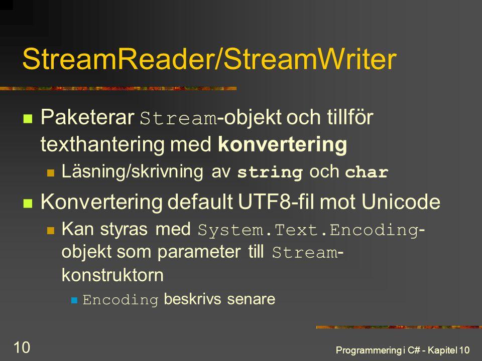 Programmering i C# - Kapitel 10 10 StreamReader/StreamWriter Paketerar Stream -objekt och tillför texthantering med konvertering Läsning/skrivning av