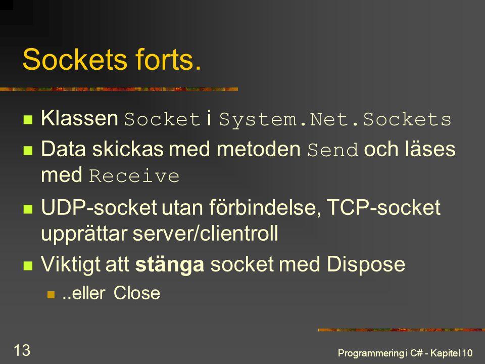 Programmering i C# - Kapitel 10 13 Sockets forts. Klassen Socket i System.Net.Sockets Data skickas med metoden Send och läses med Receive UDP-socket u