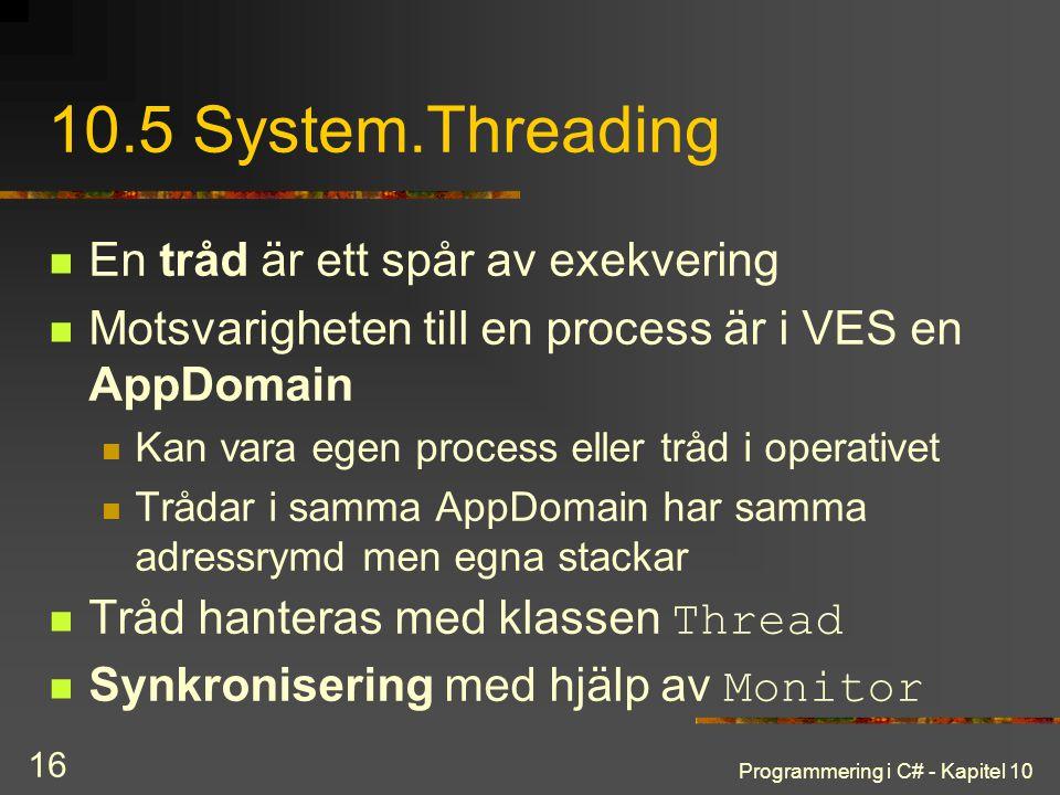 Programmering i C# - Kapitel 10 16 10.5 System.Threading En tråd är ett spår av exekvering Motsvarigheten till en process är i VES en AppDomain Kan va